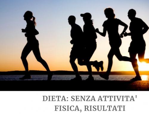 DIETA: SENZA ATTIVITA' FISICA, RISULTATI DELUDENTI